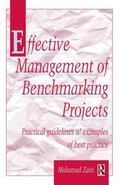 Effective Management of Benchmarking Projects Practical Guidelines and Examples of Best Prac...