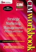 CIM Coursebook 00/01: Strategic Marketing Management: Planning and Control (CIM Diploma Work...