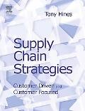 Supply Chain Strategies Customer-Driven and Customer-Focused