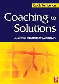 Coaching to Solutions A Manager's Tool Kit for Performance Delivery