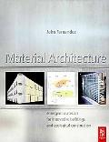 Material Architecture Emergent Materials For Innovative Buildings And Ecological Construction