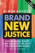 Brand New Justice How Branding Places And Products Can Help The Developing World