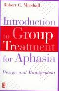 Introduction to Group Treatment for Aphasia Design and Management