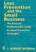 Loss Prevention and the Small Business The Security Professionals Guide to Asset Protection ...