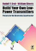 Build Your Own Low-Power Transmitters Projects for the Electronics Experimenter