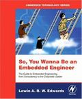 So You Wanna Be an Embedded Engineer The Guide to Embedded Engineering, from Consultancy to ...