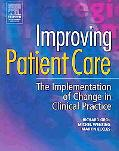 Improving Patient Care The Implementation of Change in Clinical Practice