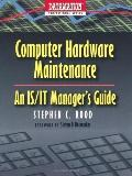 Computer Hardware Maintenance An Is/It Manager's Guide