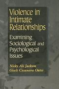 Violence in Intimate Relationships Examining Sociological and Psychological Issues