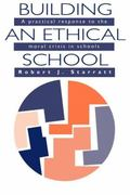 Building an Ethical School A Practical Response to the Moral Crisis in Schools