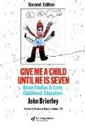 Give Me a Child Until He Is Seven Brain Studies and Early Childhood Education