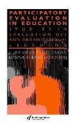 Participatory Evaluation in Education Studies of Evaluation Use and Organizational Learning