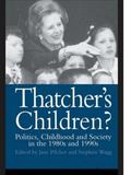 Thatcher's Children? Politics, Childhood and Society in the 1980s and 1990s