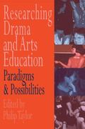 Researching Drama and Arts Education Paradigms and Possibilities