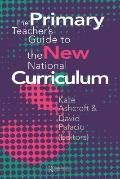 Primary Teacher's Guide to the New National Curriculum