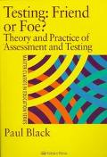 Testing Friend or Foe?  The Theory and Practice of Assessment and Testing