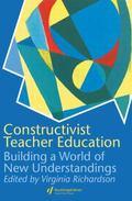 Constructivist Teacher Education Building New Understandings