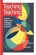 Teaching About Teaching Purpose, Passion and Pedagogy in Teacher Education