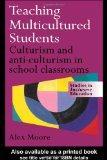 Teaching Multicultured Students: Culturism and Anti-culturism in the School Classroom (Studi...