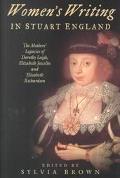 Women's Writing in Stuart England The Mother's Legacies of Dorothy Leigh, Elizabeth Joscelin...