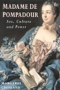 Madame De Pompadour Sex, Culture and Power