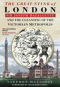 Great Stink of London Sir Joseph Bazalgette and the Cleansing of the Victorian Metropolis