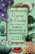 Gardeners, Gurus, and Grubs The Stories of Garden Inventors and Innovations