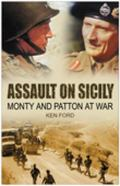 Assault on Sicily Monty and Patton at War