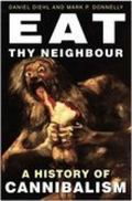 Eat Thy Neighbor A History of Cannibalism