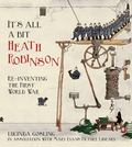 It's All a Bit Heath Robinson : Re-Inventing the First World War