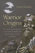 Warrior Origins : The Historical and Legendary Links Between the Bodhidharma, Shaolin Kung-F...