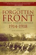 Forgotten Front : The East African Campaign 1914-1918