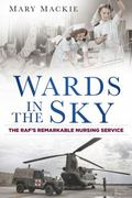 Wards in the Sky : The Raf's Remarkable Nursing Service