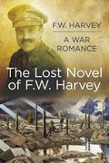 Lost Novel of FW Harvey: a War Romance
