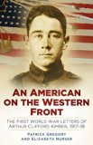 An American on the Western Front: The First World War Letters of Arthur Clifford Kimber, 191...