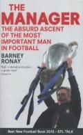 Manager : The Absurd Ascent of the Most Important Man in Football