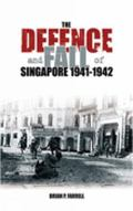 Defence and Fall of Singapore 1941-42