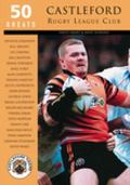Castleford Rugby League Club 50 Greats