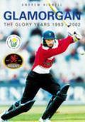 Glamorgan The Glory Years 1993-2002