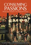 Consuming Passions Dining from Antiquity to the Eighteenth Century