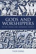 Gods and Worshippers: In the Viking and Germanic World