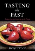 Tasting the Past: Recipes from the Stone Age to Present