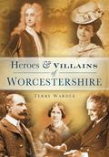 Heroes and Villains of Worcestershire