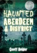 Haunted Aberdeen and District