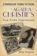 Agatha Christie's True Crime Inspirations : Stranger Than Fiction