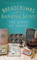 Breadcrumbs and Banana Skins : The Birth of Thrift