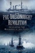 Pre-Dreadnought Revolution : Developing the Bulwarks of Sea-Power