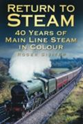 Return to Steam : 40 Years of Main Line Steam in Colour