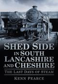 Shed Side in South Lancashire and Cheshire in the Last Days of Steam
