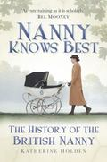 Nanny Knows Best : The History of the British Nanny
